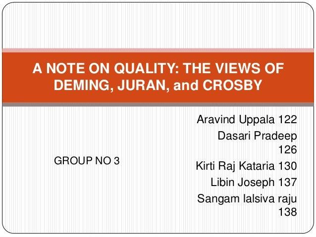 A NOTE ON QUALITY: THE VIEWS OF DEMING, JURAN, and CROSBY  GROUP NO 3  Aravind Uppala 122 Dasari Pradeep 126 Kirti Raj Kat...