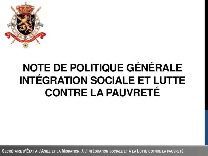 NOTE DE POLITIQUE GÉNÉRALE         INTÉGRATION SOCIALE ET LUTTE             CONTRE LA PAUVRETÉSECRÉTAIRE D'ÉTAT À L'ASILE ...