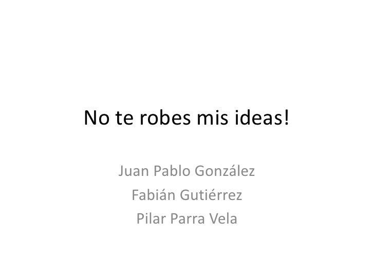 No Te Robes Mis Ideas!