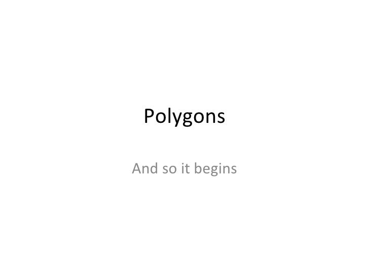 Polygons And so it begins
