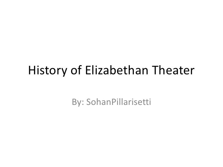 """the history of the elizabethan theater Elizabethan theatre """"in roughly built playhouses and cobblestone inn yards, an extraordinary development took place in england in the 1500s"""" (yancey, 8) at that time, an opportunity combined to produce literature achievement never before witnessed in the history of drama and theater the renaissance, helped spark this."""