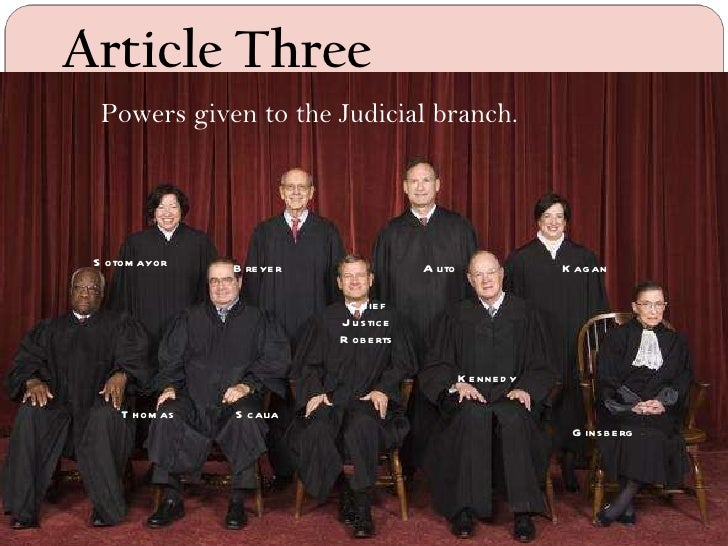 Article Three Thomas Sotomayor Chief Justice Roberts Scalia Kennedy Alito Stevens Ginsberg Breyer Powers given to the Judi...