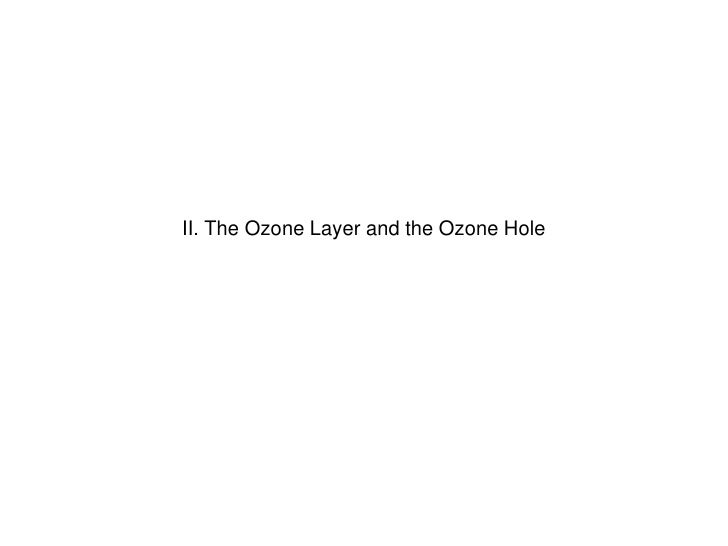 II. The Ozone Layer and the Ozone Hole<br />