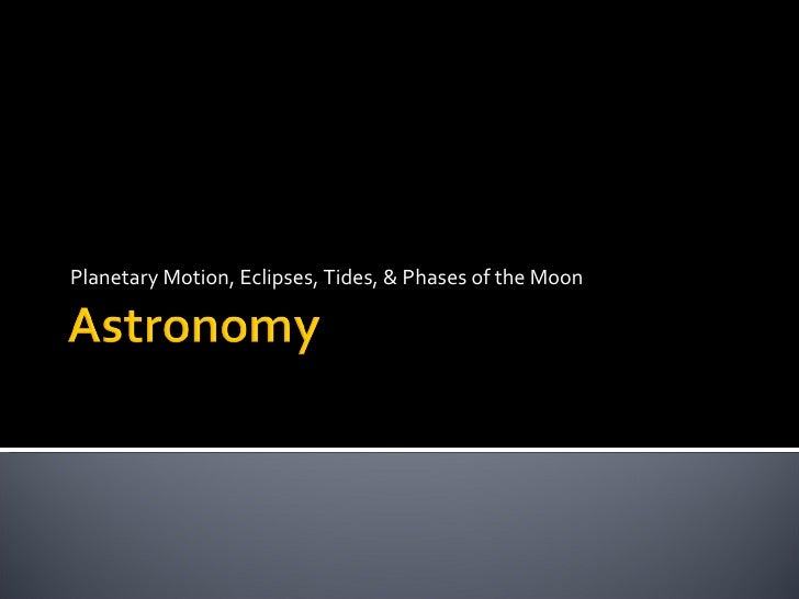 Planetary Motion, Eclipses, Tides, & Phases of the Moon