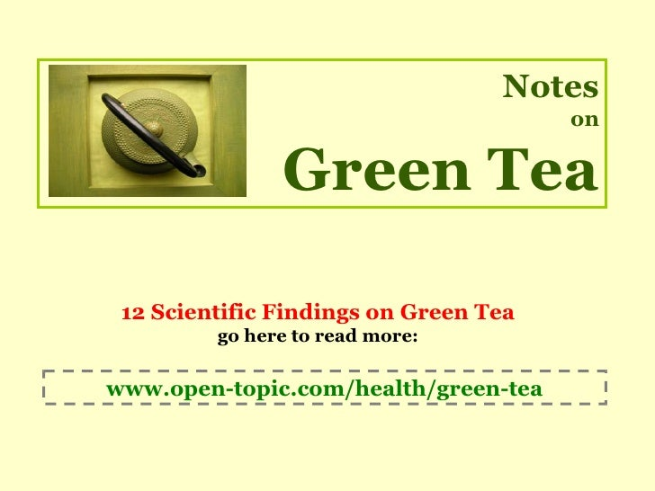 Notes                                        on                 Green Tea   12 Scientific Findings on Green Tea          g...