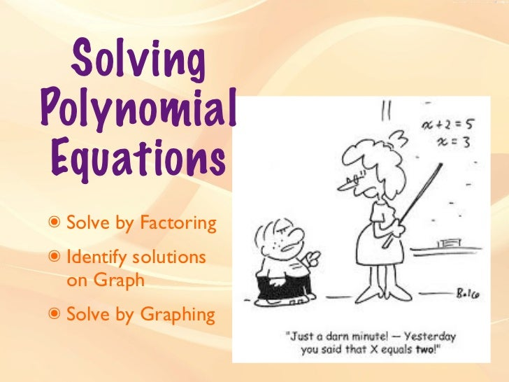 SolvingPolynomial Equations๏ Solve by Factoring๏ Identify solutions  on Graph๏ Solve by Graphing