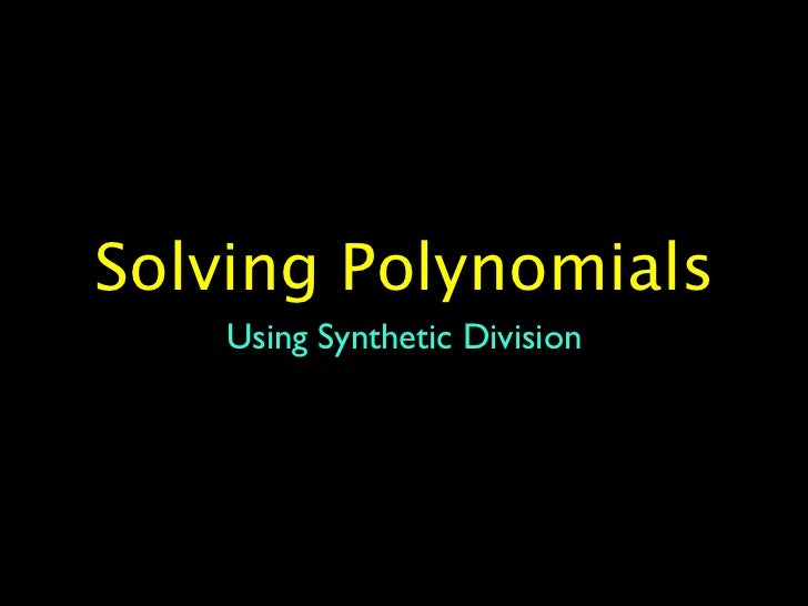 Solving Polynomials    Using Synthetic Division