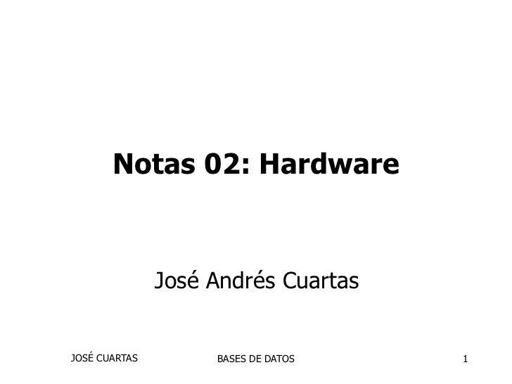 BASES DE DATOS<br />1<br />Notas 02: Hardware<br />José Andrés Cuartas<br />JOSÉ CUARTAS<br />