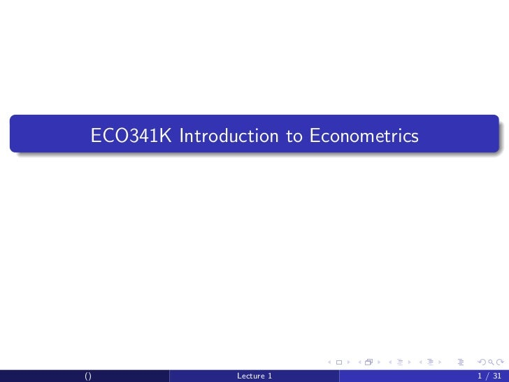 ECO341K Introduction to Econometrics()               Lecture 1              1 / 31