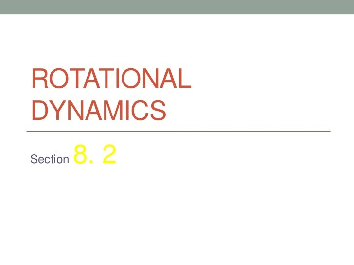 ROTATIONALDYNAMICSSection   8. 2