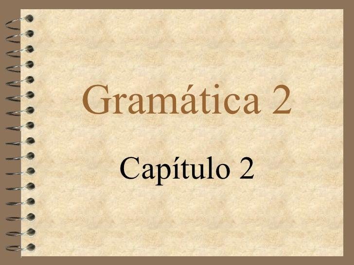 Notes Chapter 2, Grammar 2