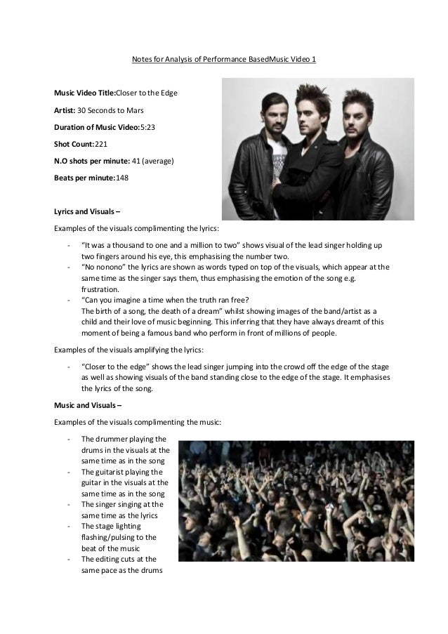 Notes for Analysis of Performance BasedMusic Video 1 Music Video Title:Closer to the Edge Artist: 30 Seconds to Mars Durat...