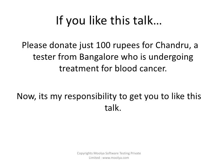 If you like this talk…<br /> Please donate just 100 rupees for Chandru, a tester from Bangalore who is undergoing treatmen...