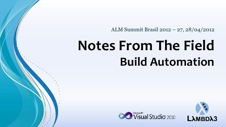 ALM Summit Brasil 2012 – 27, 28/04/2012Notes From The Field       Build Automation