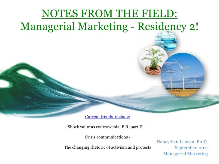 NOTES FROM THE FIELD: Managerial Marketing - Residency 2!<br />Current trends  include:Shock value as controversial P.R, p...