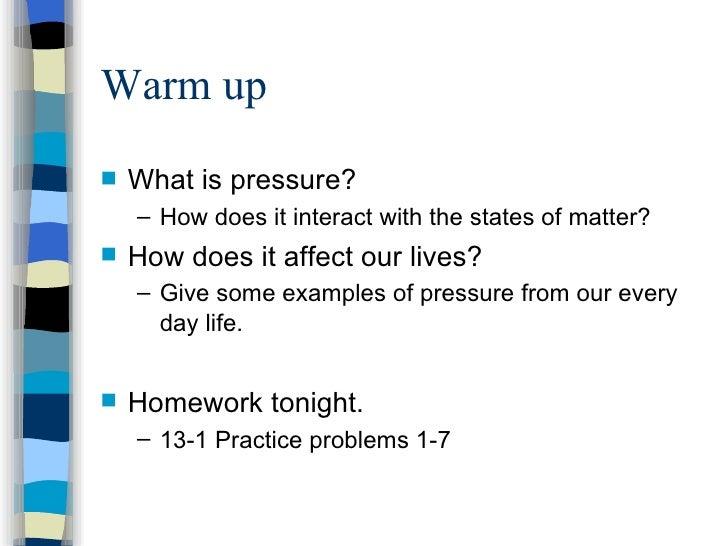 Warm up <ul><li>What is pressure? </li></ul><ul><ul><li>How does it interact with the states of matter? </li></ul></ul><ul...