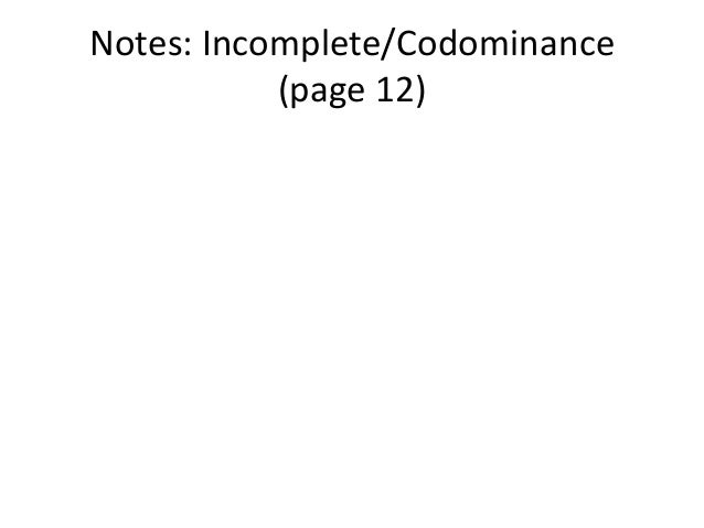 Notes: Incomplete/Codominance           (page 12)