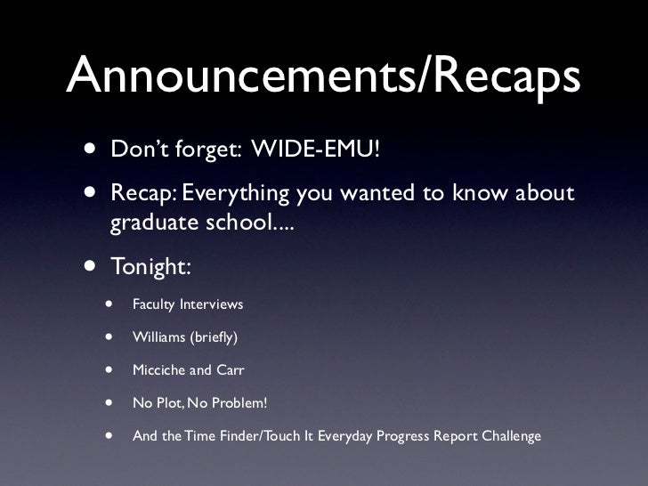 Announcements/Recaps•   Don't forget: WIDE-EMU!•   Recap: Everything you wanted to know about    graduate school....•   To...