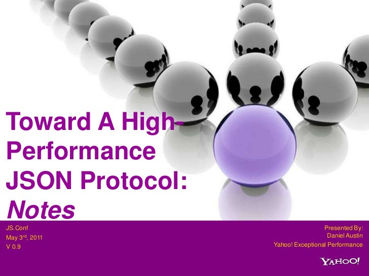 Toward A High-PerformanceJSON Protocol:NotesJS.Conf                           Presented By:May 3rd, 2011                  ...