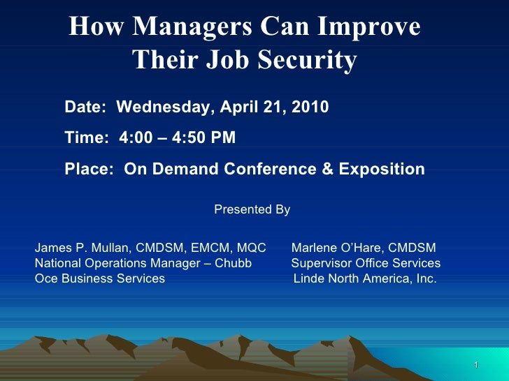How Managers Can Improve  Their Job Security  Date:  Wednesday, April 21, 2010 Time:  4:00 – 4:50 PM Place:  On Demand Con...