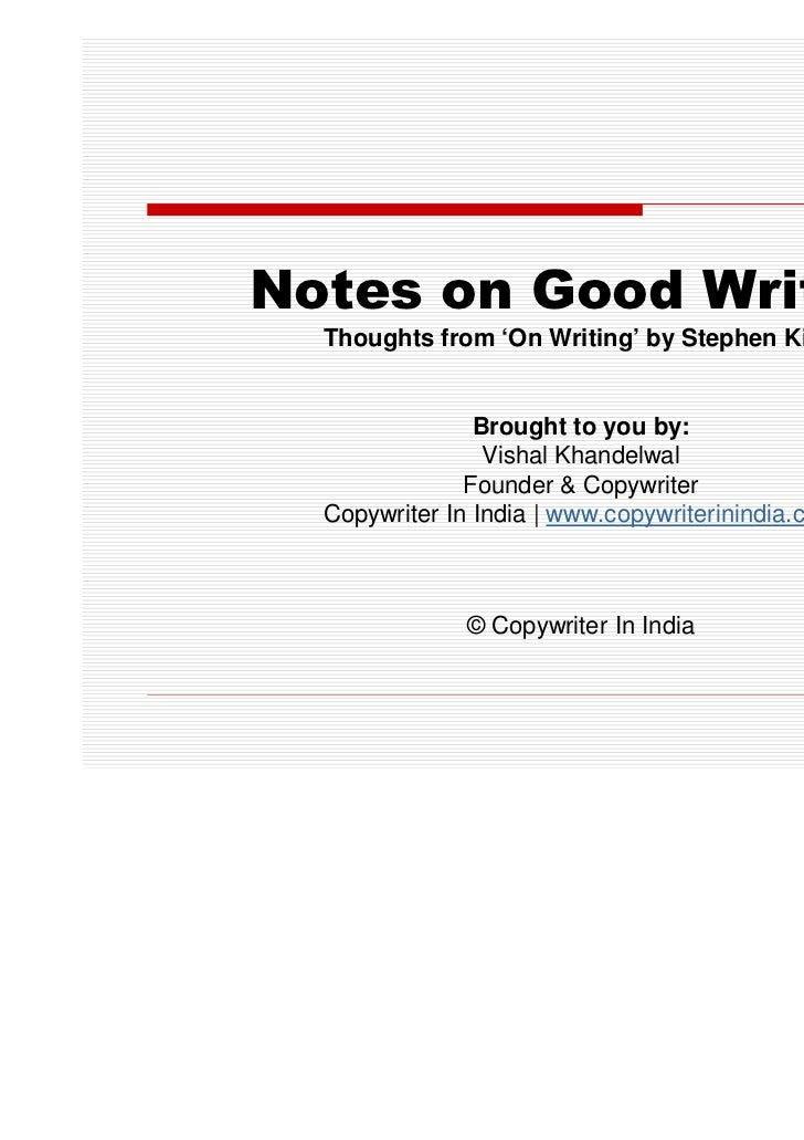Notes on Good Writing  Thoughts from 'On Writing' by Stephen King                Brought to you by:                 Vishal...
