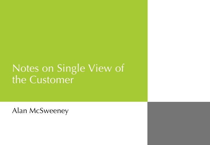 Notes on Single View of the Customer Alan McSweeney
