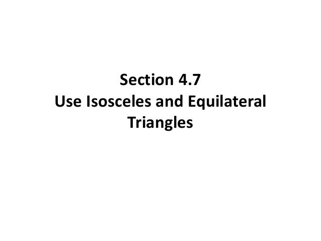 Section 4.7 Use Isosceles and Equilateral Triangles