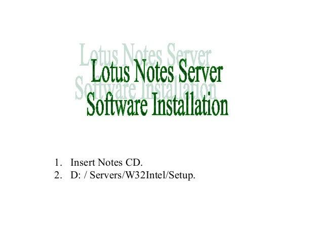 1. Insert Notes CD. 2. D: / Servers/W32Intel/Setup.
