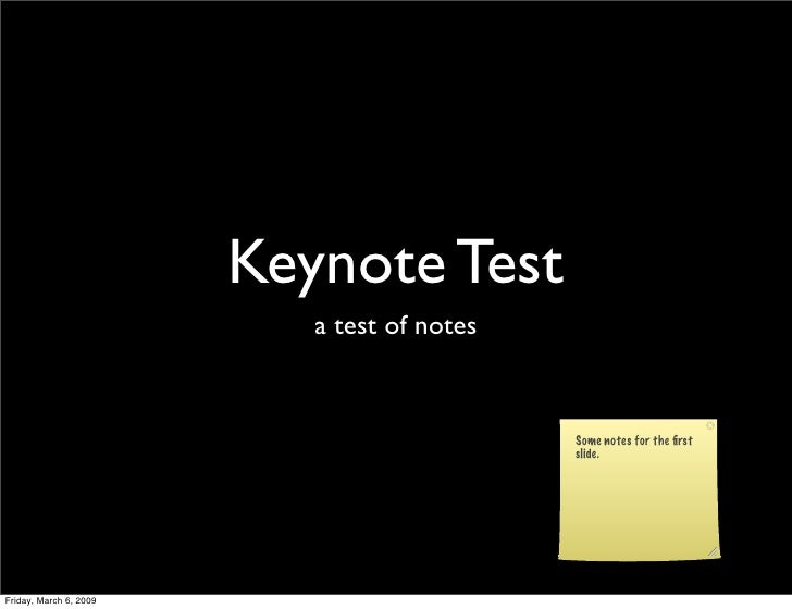 Keynote Test                            a test of notes                                                Some notes for the ...