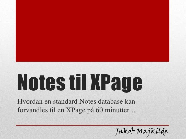 Notes til XPageHvordan en standard Notes database kanforvandles til en XPage på 60 minutter …                             ...