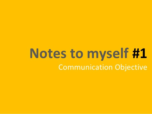 Notes to myself #1    Communication Objective