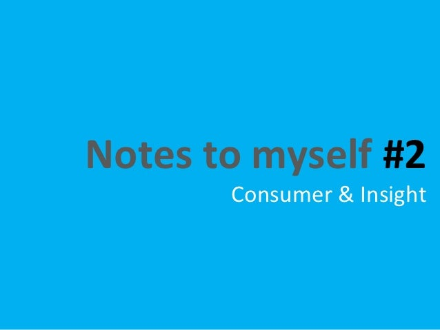 Notes to myself 2/ Consumer and Insight