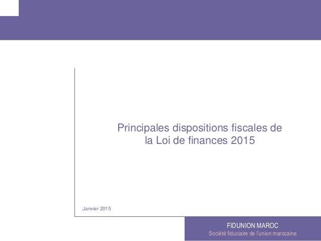 FIDUNION MAROC Société fiduciaire de l'union marocaine Janvier 2015 Principales dispositions fiscales de la Loi de finance...
