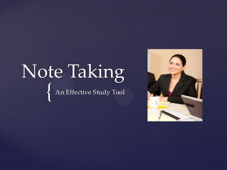 Note Taking  {   An Effective Study Tool
