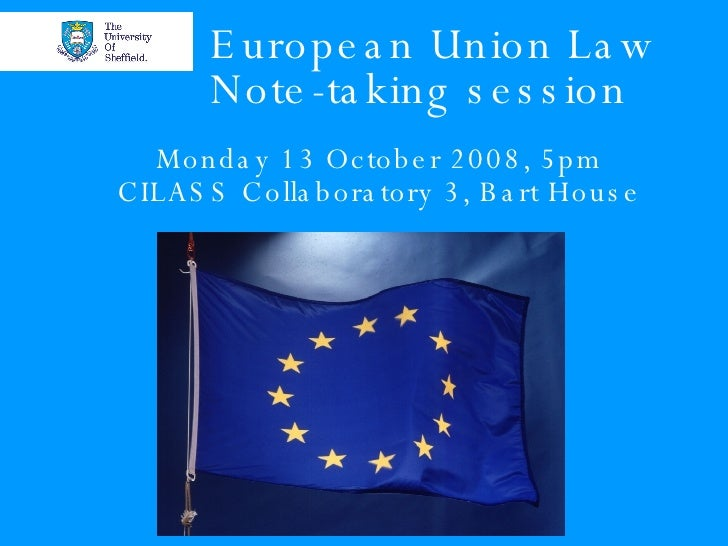 European Union Law Note-taking session Monday 13 October 2008, 5pm CILASS Collaboratory 3, Bart House