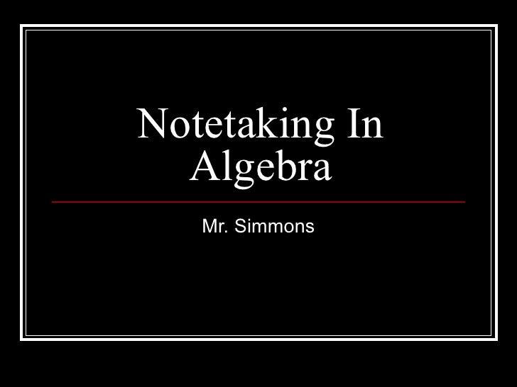 Notetaking In Algebra Mr. Simmons