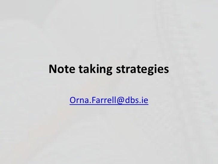 Note taking strategies<br />Orna.Farrell@dbs.ie<br />