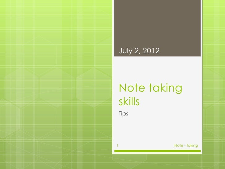 July 2, 2012    Note taking    skills    Tips1                  Note - taking