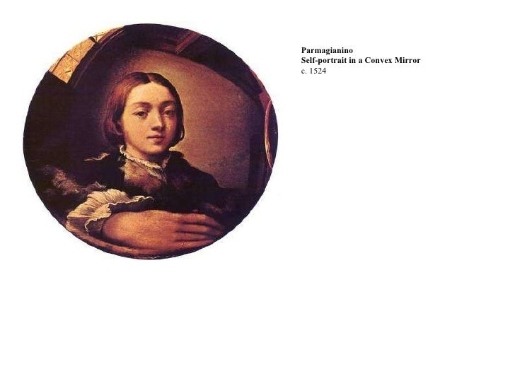Parmagianino Self-portrait in a Convex Mirror c. 1524