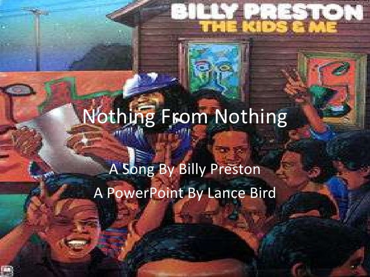 Nothing From Nothing<br />A Song By Billy Preston<br />A PowerPoint By Lance Bird<br />