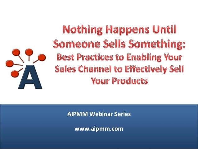 AIPMM Webinar Series  www.aipmm.com © AIPMM 2013  www.aipmm.com