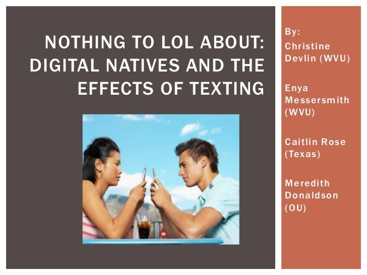 By: NOTHING TO LOL ABOUT:    Christine                          Devlin (WVU)DIGITAL NATIVES AND THE     EFFECTS OF TEXTING...