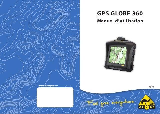 GPS GLOBE 360 00  Manuel d'utilisation 10  00  10  1000  Votre distributeur :  v 1.0-FR