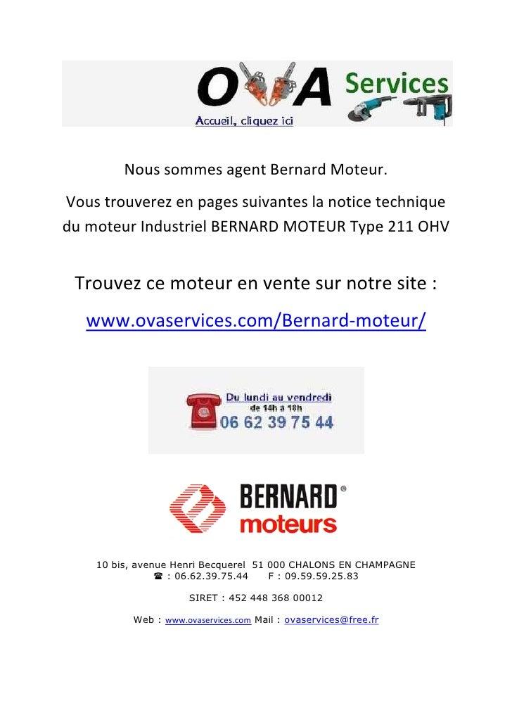 Nous sommes agent Bernard Moteur. Vous trouverez en pages suivantes la notice technique du moteur Industriel BERNARD MOTEU...