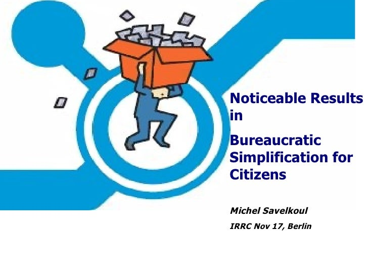 Noticeable Results in Bureaucratic Simplification for Citizens Michel Savelkoul IRRC Nov 17, Berlin