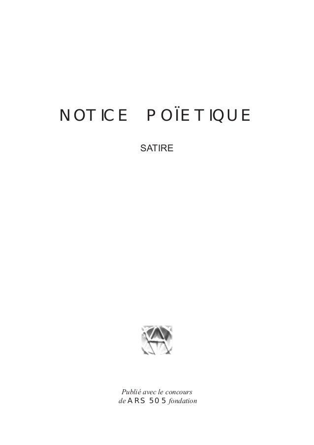 NOTICE POÏETIQUE          SATIRE     Publié avec le concours    de ARS 505 fondation
