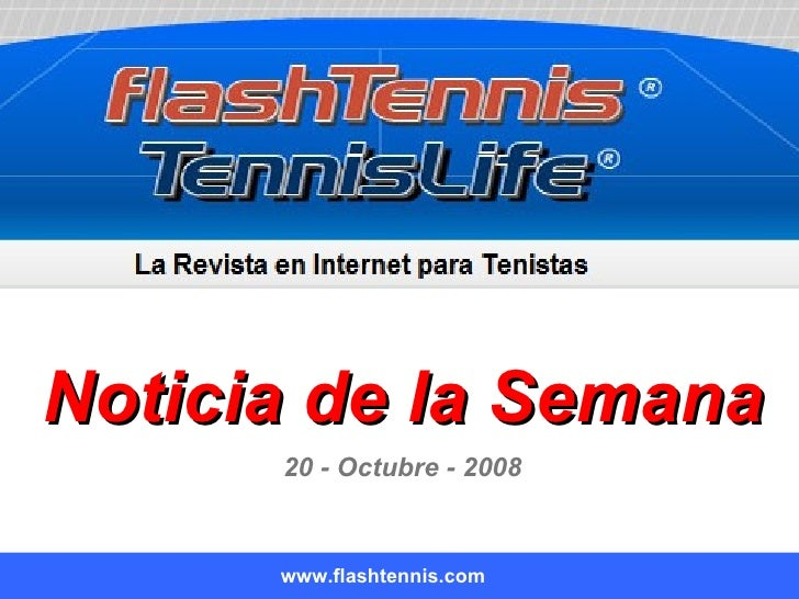 Noticia de la Semana www.flashtennis.com 20 - Octubre - 2008