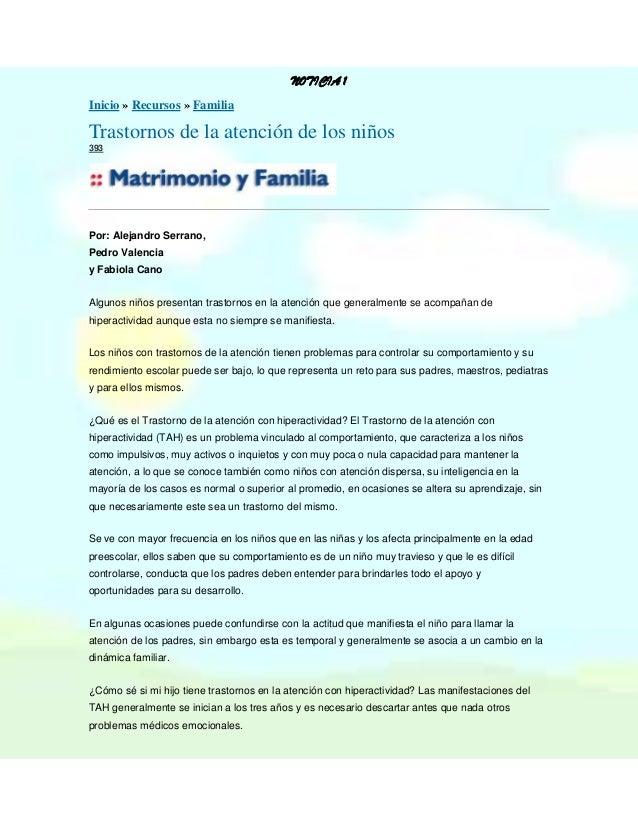 NOTICIA 1 Inicio » Recursos » Familia  Trastornos de la atención de los niños 393  Por: Alejandro Serrano, Pedro Valencia ...