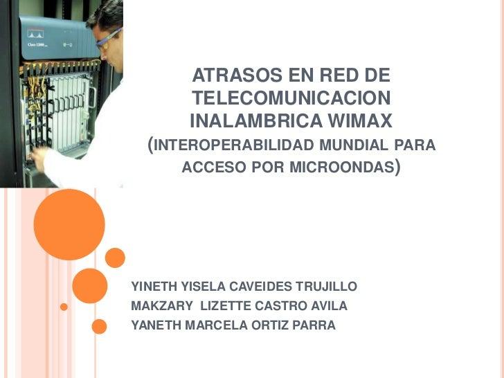 ATRASOS EN RED DE        TELECOMUNICACION        INALAMBRICA WIMAX  (INTEROPERABILIDAD MUNDIAL PARA      ACCESO POR MICROO...