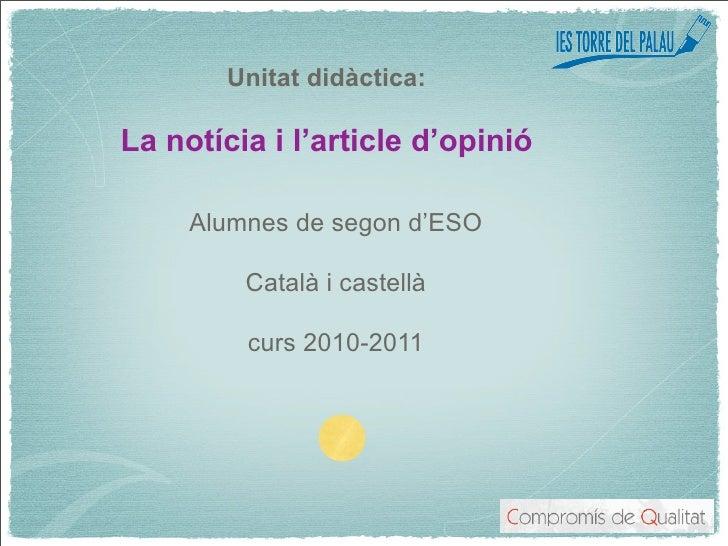 Unitat didàctica:La notícia i l'article d'opinió     Alumnes de segon d'ESO         Català i castellà         curs 2010-2011